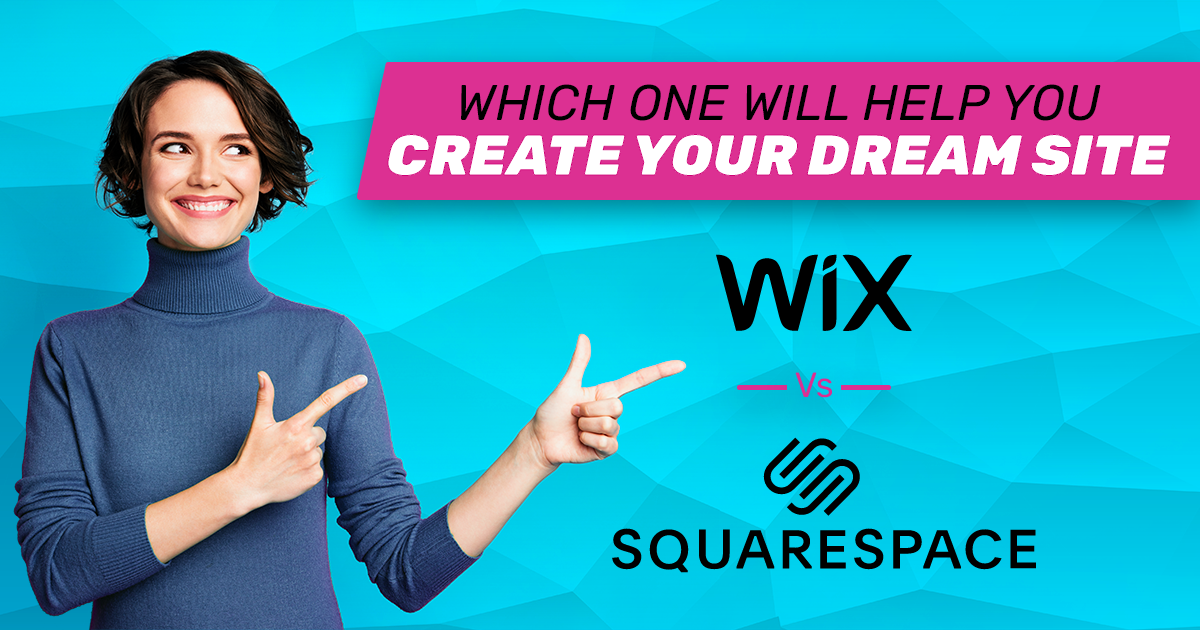 Squarespace VS. Wix: Which One will Help You Create Your Dream Site?
