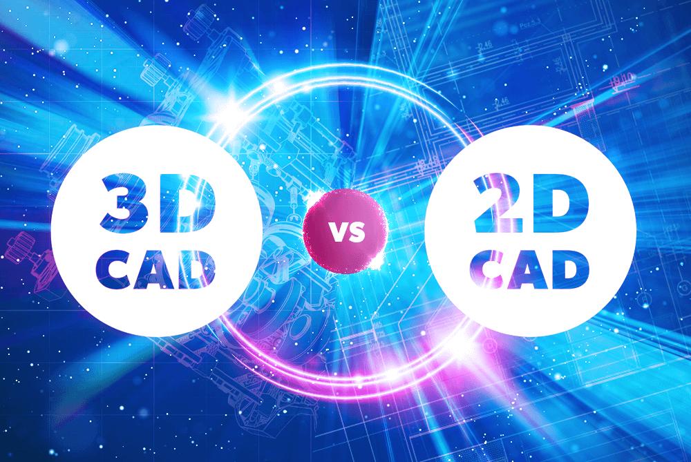 3D Vs. 2D CAD